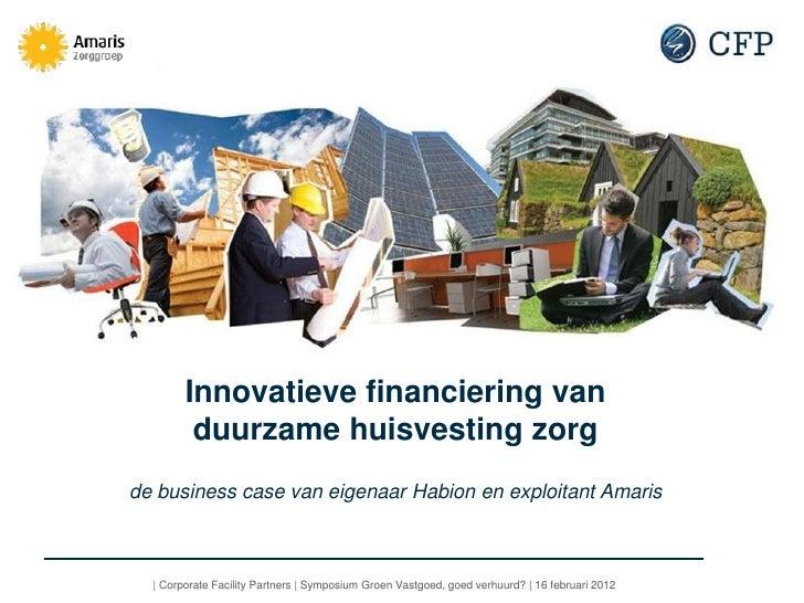 Innovatieve financiering van         duurzame huisvesting zorgde business case van eigenaar Habion en exploitant Amaris   ...