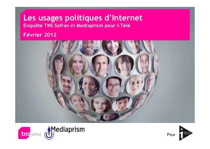 Les usages politiques d'InternetEnquête TNS Sofres et Mediaprism pour I-TéléFévrier 2012                                  ...