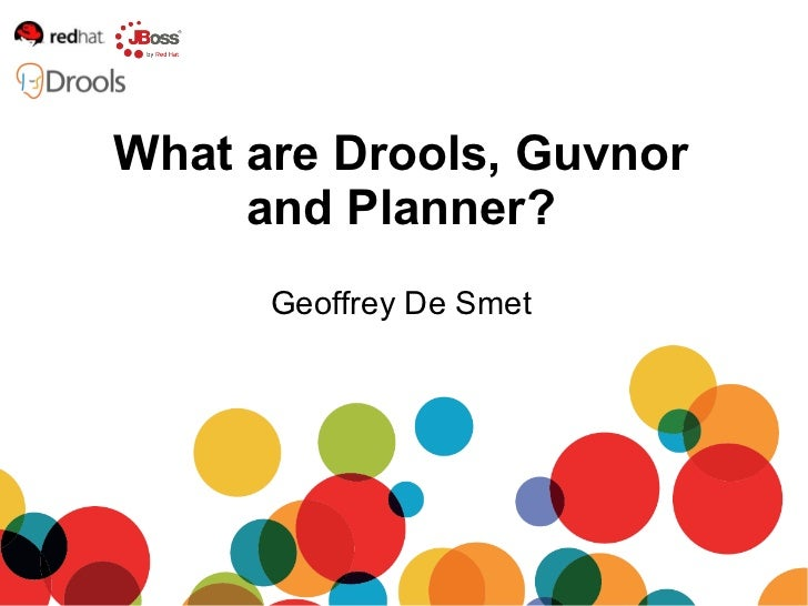 Geoffrey De Smet What are Drools, Guvnor and Planner?