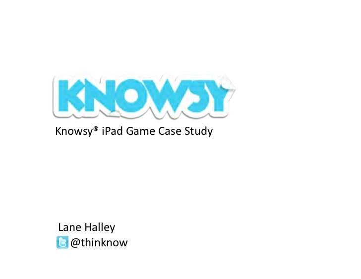 Knowsy®	  iPad	  Game	  Case	  Study	  Lane	  Halley	    @thinknow