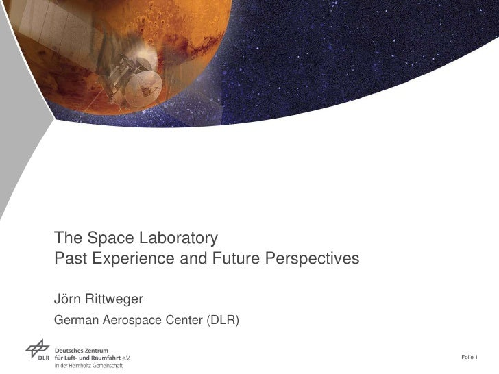The Space LaboratoryPast Experience and Future PerspectivesJörn RittwegerGerman Aerospace Center (DLR)                    ...