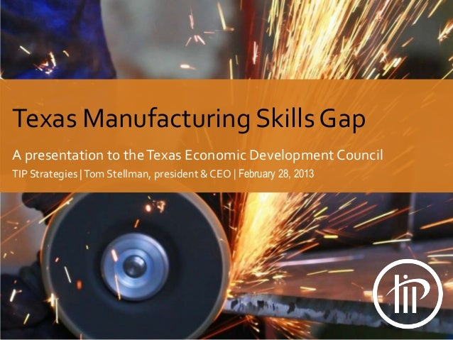 Texas Manufacturing Skills Gap A presentation to the Texas Economic Development Council TIP Strategies | Tom Stellman, pre...