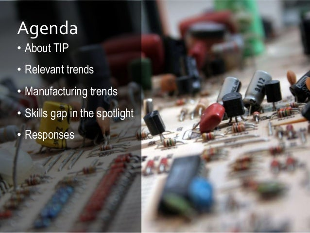 Agenda • About TIP • Relevant trends • Manufacturing trends • Skills gap in the spotlight • Responses