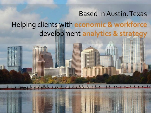 Based in Austin, Texas Helping clients with economic & workforce development analytics & strategy  3
