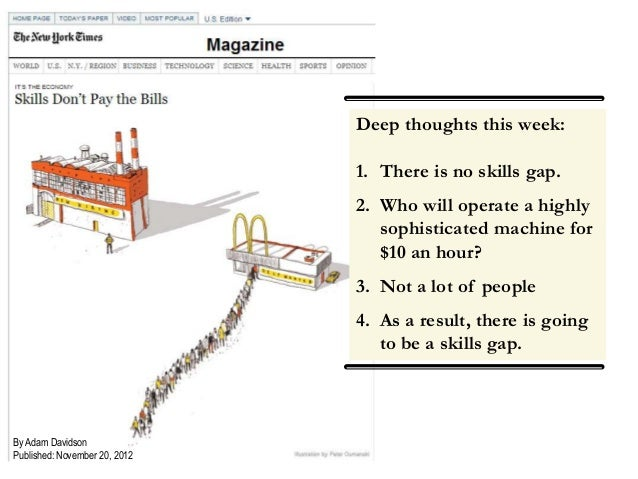 Deep thoughts this week:  1. There is no skills gap. 2. Who will operate a highly sophisticated machine for $10 an hour? 3...