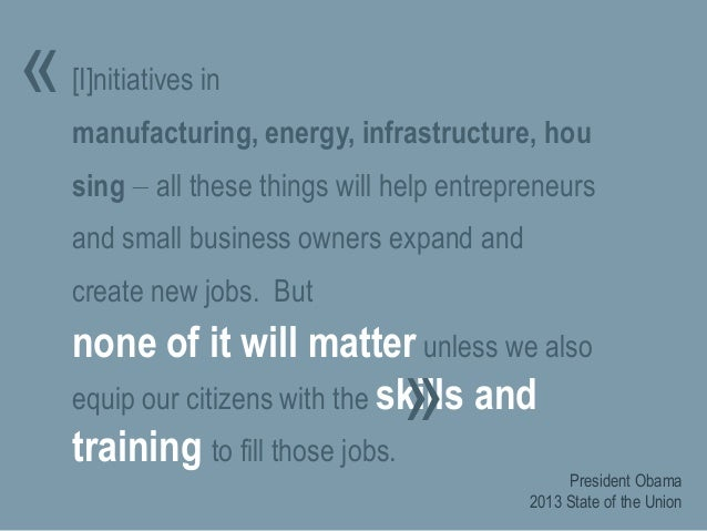 «  [I]nitiatives in manufacturing, energy, infrastructure, hou  sing all these things will help entrepreneurs and small bu...