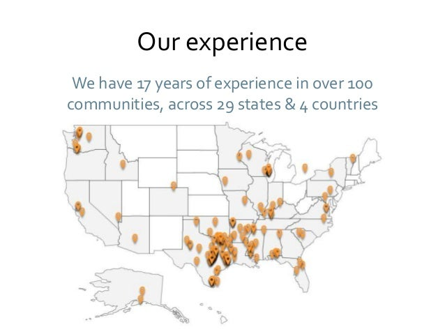 Our experience We have 17 years of experience in over 100 communities, across 29 states & 4 countries