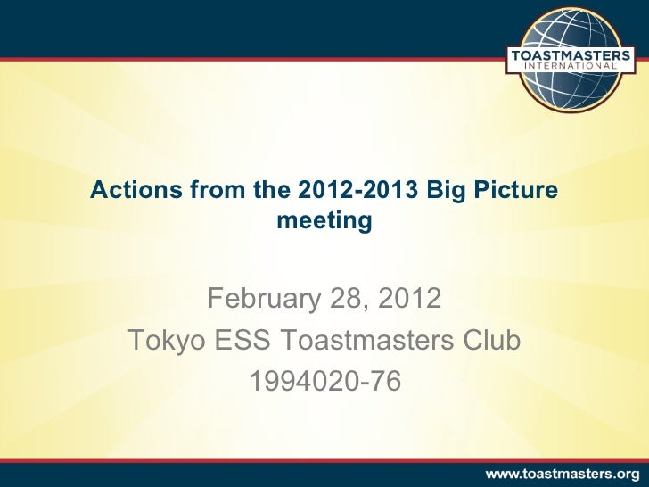 Actions from the 2012-2013 Big Picture               meeting        February 28, 2012   Tokyo ESS Toastmasters Club       ...