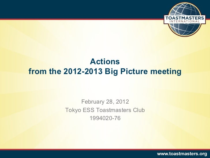 Actionsfrom the 2012-2013 Big Picture meeting              February 28, 2012         Tokyo ESS Toastmasters Club          ...