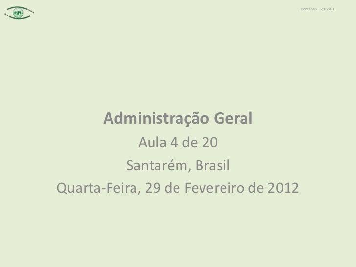 Contábeis – 2012/01       Administração Geral            Aula 4 de 20          Santarém, BrasilQuarta-Feira, 29 de Feverei...