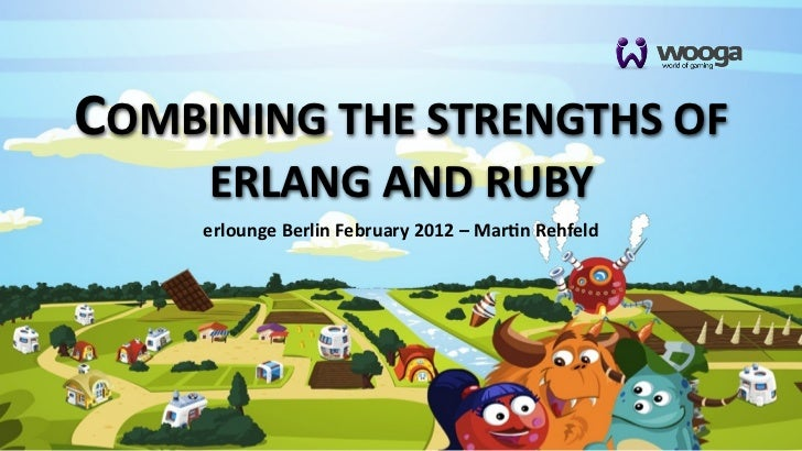 COMBINING THE STRENGTHS OF       ERLANG AND RUBY      erlounge Berlin February 2012 – Mar4n Rehfeld