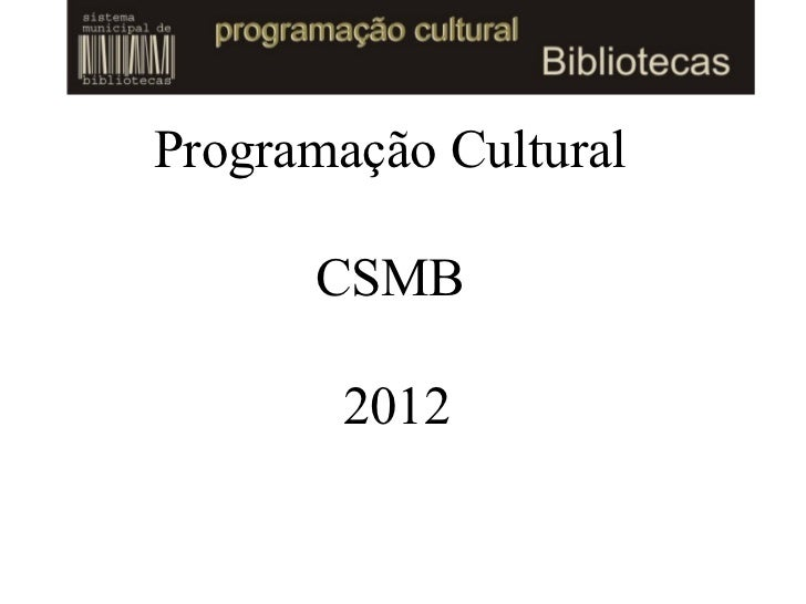 Programação Cultural      CSMB        2012