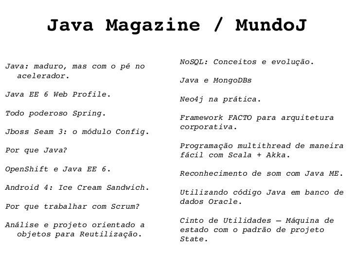 Java Magazine / MundoJ Java: maduro, mas com o pé no acelerador. Java EE 6 Web Profile. Todo poderoso Spring. Jboss Seam 3...