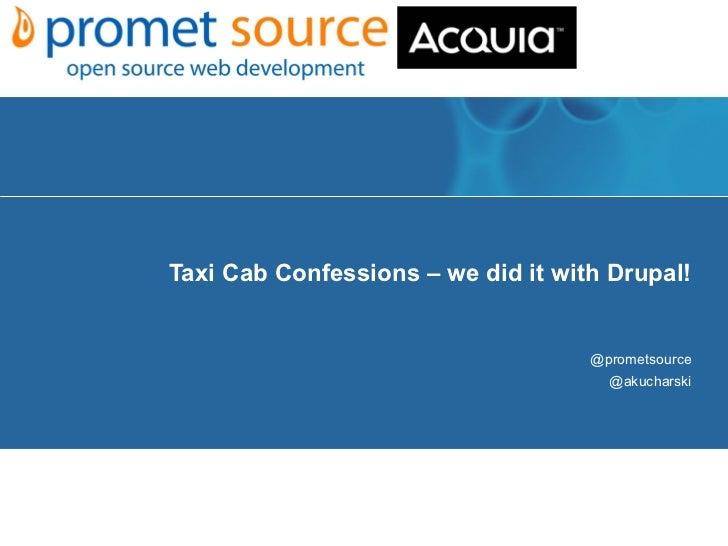Taxi Cab Confessions – we did it with Drupal!                                    @prometsource                            ...