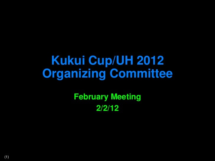 Kukui Cup/UH 2012      Organizing Committee          February Meeting               2/2/12(1)
