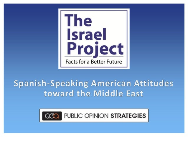 2 Methodology On behalf of The Israel Project, Public Opinion Strategies conducted a national survey of N=402 Spanish-Spea...