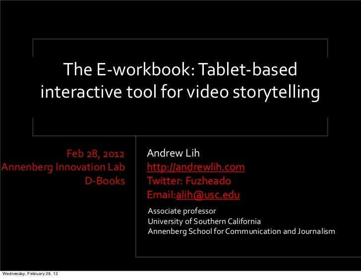 TheE<workbook:Tablet<based                 interactivetoolforvideostorytelling            Feb28,2012       AndrewLihAnnenb...