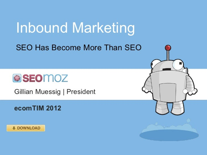 Inbound Marketing SEO Has Become More Than SEO Gillian Muessig | President ecomTIM 2012
