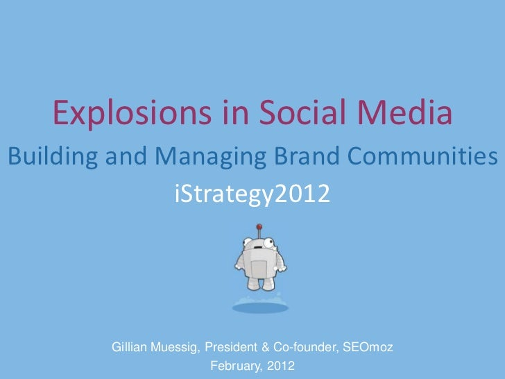 Explosions in Social MediaBuilding and Managing Brand Communities              iStrategy2012        Gillian Muessig, Presi...