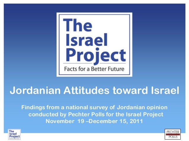 Jordanian Attitudes toward Israel Findings from a national survey of Jordanian opinion conducted by Pechter Polls for the ...