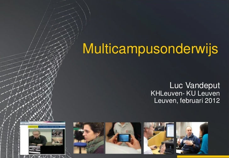 Multicampusonderwijs                Luc Vandeput          KHLeuven- KU Leuven           Leuven, februari 2012