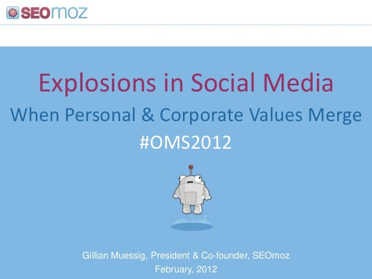 Explosions in Social MediaWhen Personal & Corporate Values Merge              #OMS2012       Gillian Muessig, President & ...