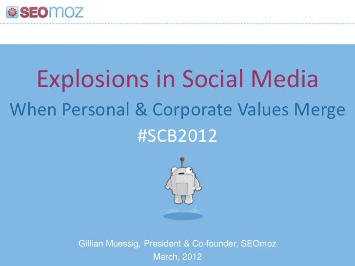 Explosions in Social MediaWhen Personal & Corporate Values Merge              #SCB2012       Gillian Muessig, President & ...