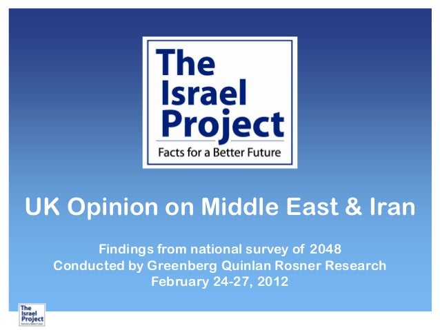 UK Opinion on Middle East & Iran Findings from national survey of 2048 Conducted by Greenberg Quinlan Rosner Research Febr...