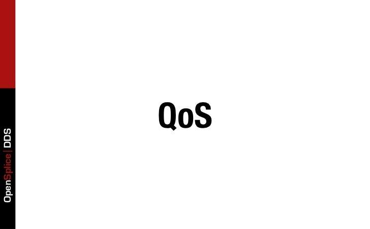 OpenSplice DDS            QoS
