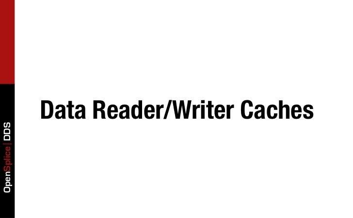 Data Reader/Writer CachesOpenSplice DDS
