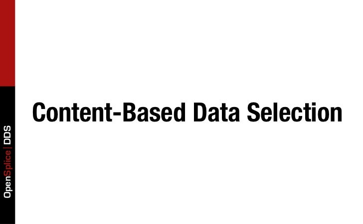 Content-Based Data SelectionOpenSplice DDS