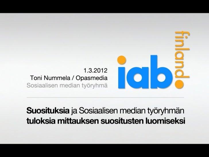 IAB Finland - Sosiaalisen median työryhmä: Tuloksia mittauksen suositusten luomiseksi (Mainostajien liiton seminaari 1.3.2...