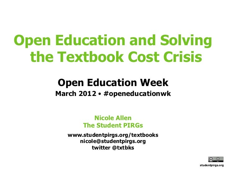 Open Education and Solving  the Textbook Cost Crisis     Open Education Week     March 2012 • #openeducationwk            ...