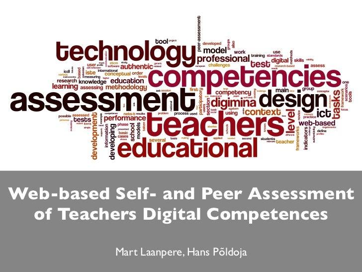 Web-based Self- and Peer Assessment  of Teachers Digital Competences          Mart Laanpere, Hans Põldoja