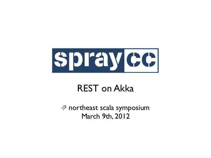 REST on Akka⇗ northeast scala symposium      March 9th, 2012