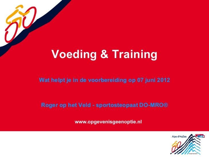 Voeding & TrainingWat helpt je in de voorbereiding op 07 juni 2012Roger op het Veld - sportosteopaat DO-MRO®