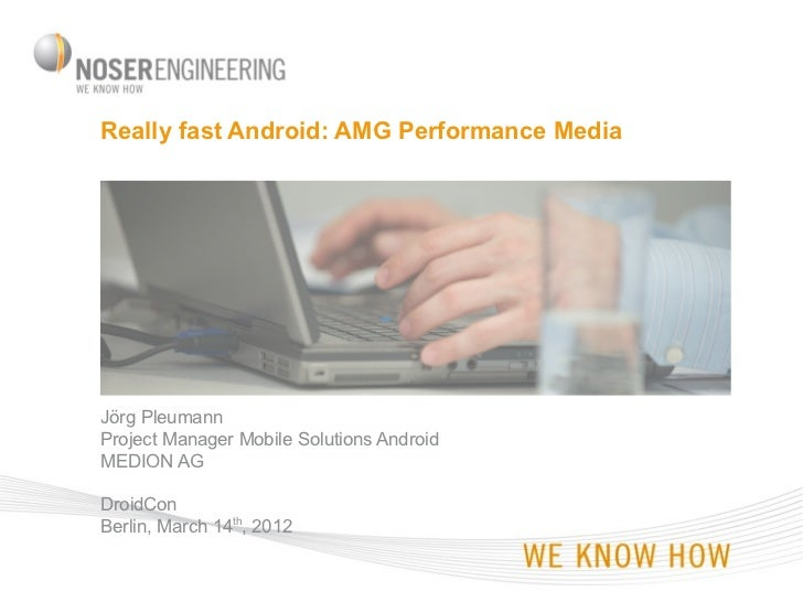 Really fast Android: AMG Performance MediaJörg PleumannProject Manager Mobile Solutions AndroidMEDION AGDroidConBerlin, Ma...