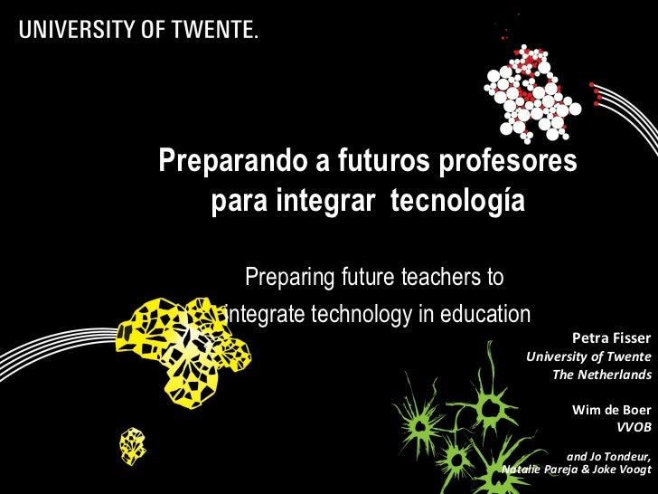 Preparando a futuros profesores               para integrar tecnología                  Preparing future teachers to      ...