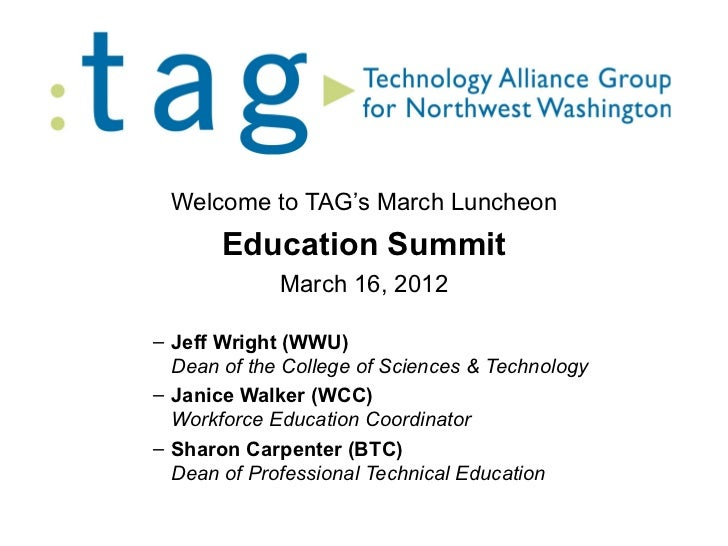 Welcome to TAG's March Luncheon       Education Summit             March 16, 2012– Jeff Wright (WWU)  Dean of the College ...