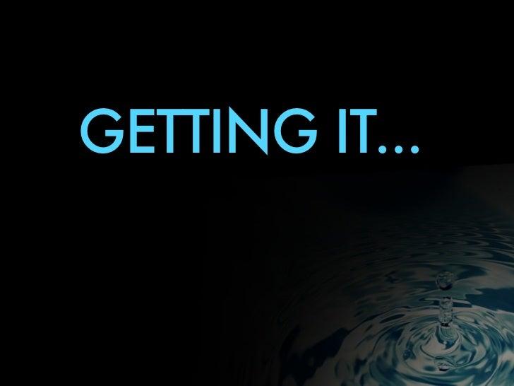 GETTING IT...