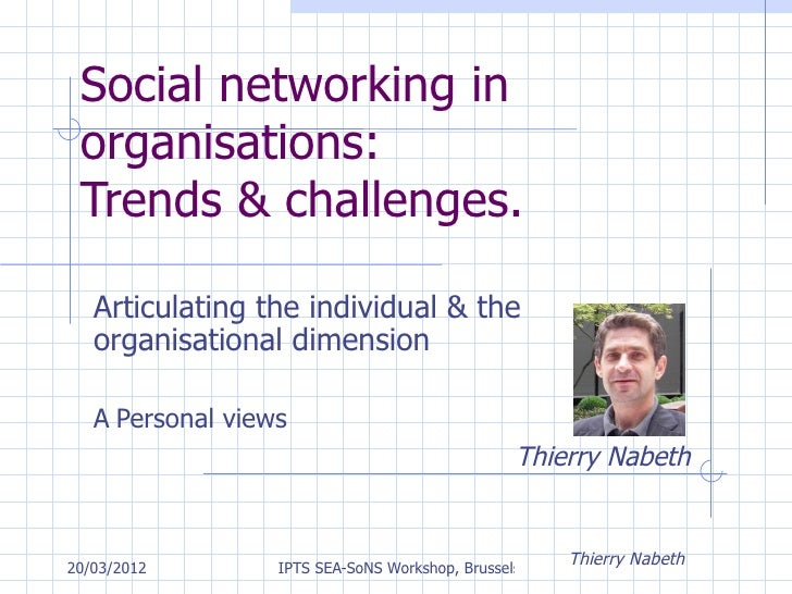 Social networking in organisations: Trends & challenges.   Articulating the individual & the   organisational dimension   ...