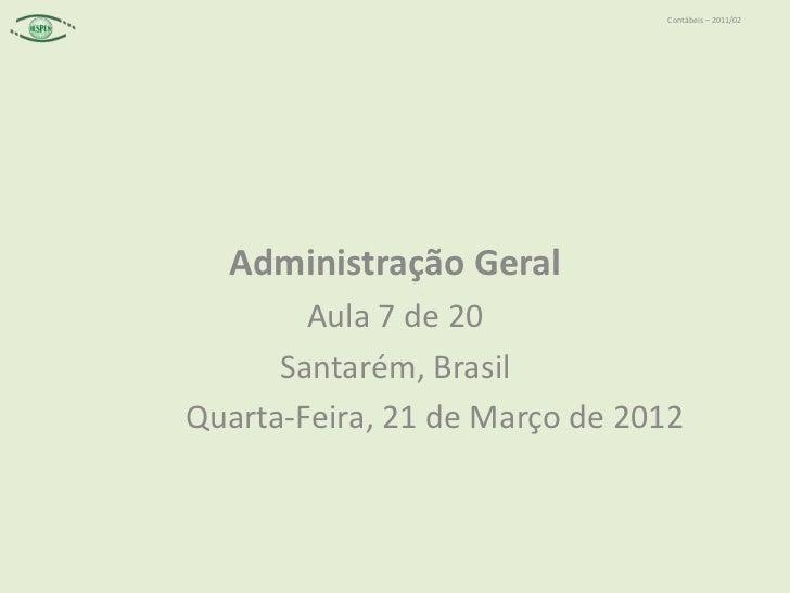 Contábeis – 2011/02  Administração Geral        Aula 7 de 20      Santarém, BrasilQuarta-Feira, 21 de Março de 2012