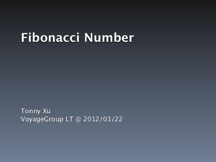 Fibonacci NumberTonny XuVoyageGroup LT @ 2012/03/22