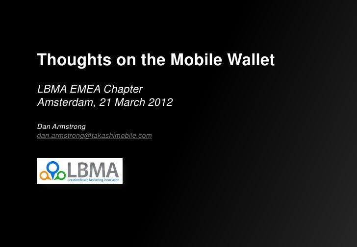 Thoughts on the Mobile WalletLBMA EMEA ChapterAmsterdam, 21 March 2012Dan Armstrongdan.armstrong@takashimobile.com