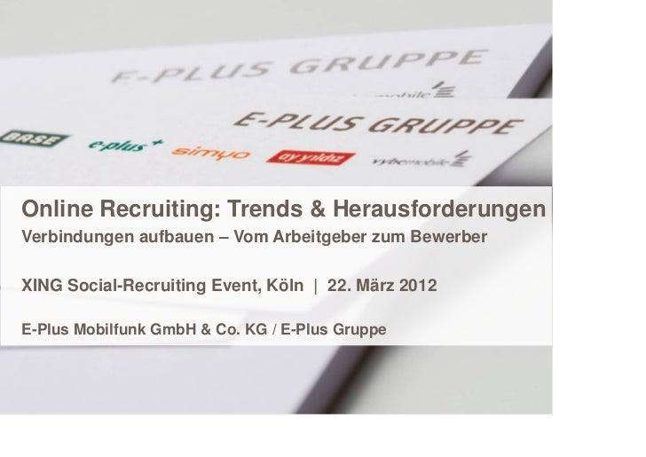 Online Recruiting: Trends & HerausforderungenVerbindungen aufbauen – Vom Arbeitgeber zum BewerberXING Social-Recruiting Ev...