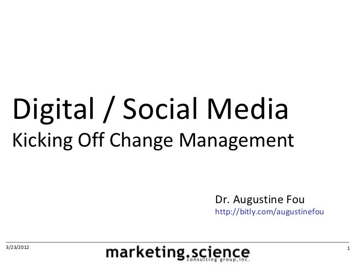 Digital / Social Media  Kicking Off Change Management                      Dr. Augustine Fou                      http://b...