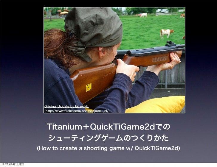 Original Update byJacek.NL                (http://www.flickr.com/photos/jacek_nl/)                 Titanium+QuickTiGame2dでの...