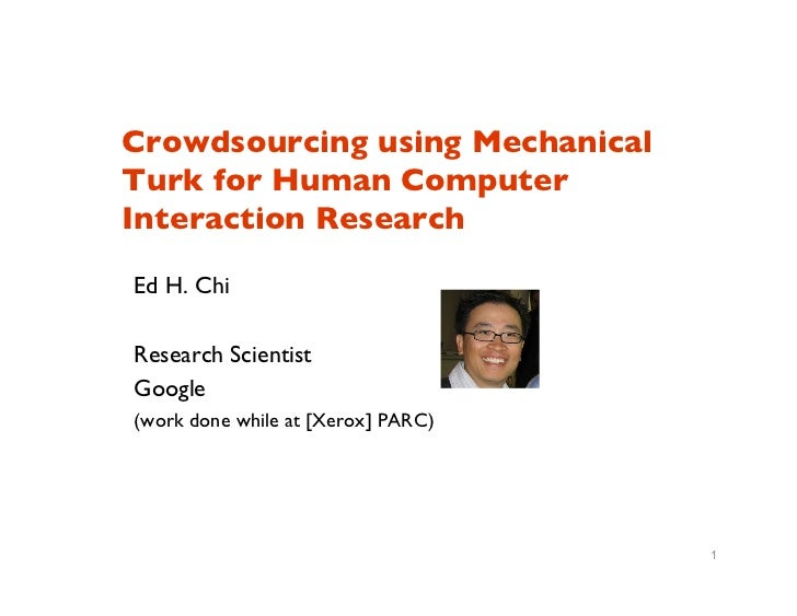Crowdsourcing using MechanicalTurk for Human ComputerInteraction Research	Ed H. Chi		Research Scientist	Google	(work done ...