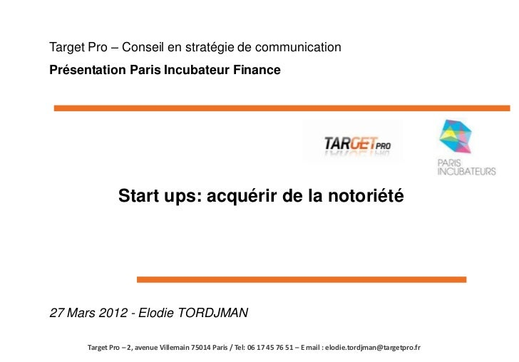 Target Pro – Conseil en stratégie de communicationPrésentation Paris Incubateur Finance               Start ups: acquérir ...