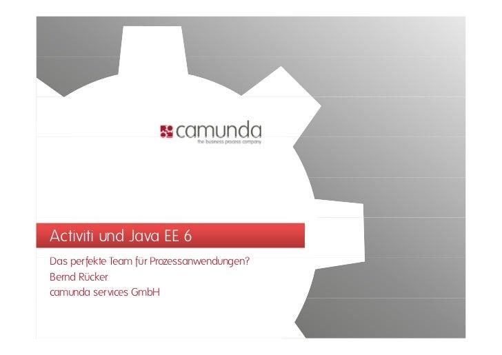 Activiti und Java EE 6DasD perfekte T       f kt Team fü P                  für Prozessanwendungen?                       ...